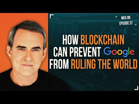 WAX ON: How Blockchain Can Prevent Google From Ruling the World