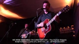 WE WERE MARCHING ON CHRISTMAS DAY – The Orphan Brigade live@1e35circa, Cantù (IT), 2016 nov.  01