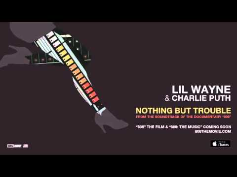 "Lil Wayne & Charlie Puth - Nothing But Trouble From the Soundtrack of the Documentary ""808"""