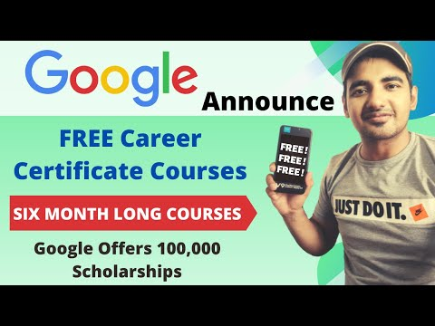 Google Free Certificate Program | SIX MONTH LONG COURSES | Google Offers 100,000 Scholarships