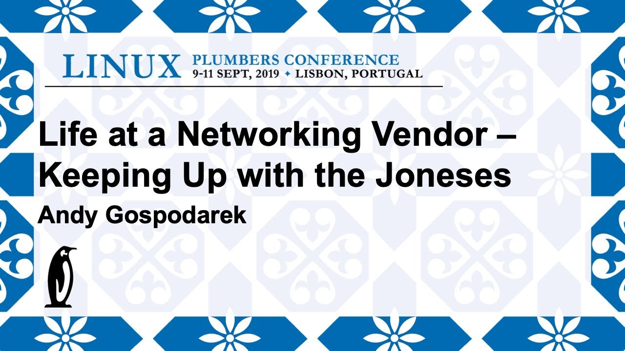 LPC2019 - Life at a Networking Vendor -- Keeping up with the Joneses