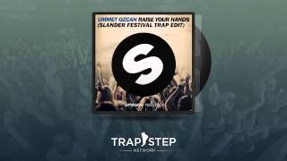 Ummet Ozcan - Raise Your Hands (Slander Festival Trap Edit)