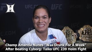 """Champ Amanda Nunes """"Was Drunk For A Week"""" After Beating Cyborg: Talks UFC 239 Holm Fight"""