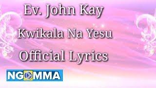 Kwikala na Yesu -Ev. John Kay (Lyrics)
