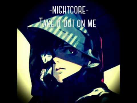 -Nightcore Take It Out On Me-