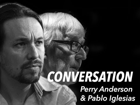 CONVERSATION - Perry Anderson and Pablo Iglesias