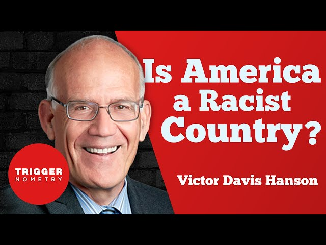 Is America a Racist Country? - Victor Davis Hanson