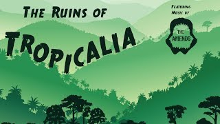 The Ruins of Tropicalia - Trailer