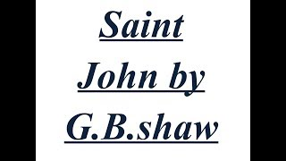 Summary of Saint John by G B.shaw Explained in Hindi