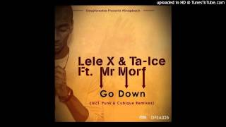 Download Lele X, Ta-Ice, Mr Morf - Go Down (Punk Mbedzi Remix) MP3 song and Music Video