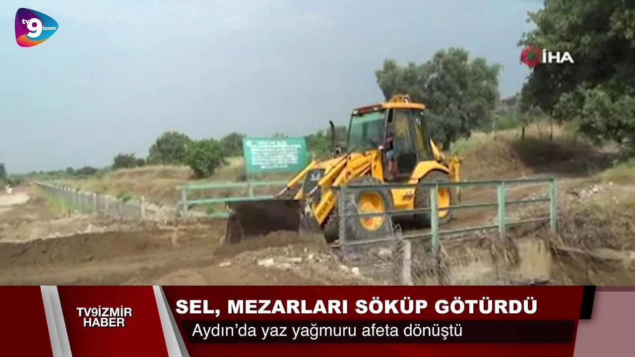 Aydın'da sel mezarları söküp götürdü, yaz yağmuru afete dönüştü