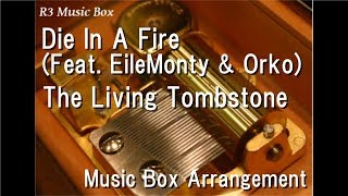 Die In A Fire (Feat. EileMonty & Orko)/The Living Tombstone [Music Box] (Five Nights at Freddy's 3)