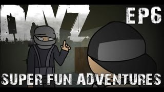 DayZ Super Fun Adventures! EP6: Anti Hero