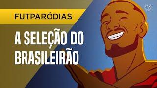 ♫ FUTPARÓDIAS: A SELEÇÃO DO BRASILEIRÃO
