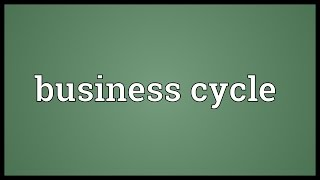 Business cycle Meaning