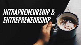 Intrapreneurship and Entrepreneurship!