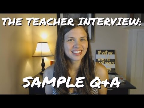 The Teacher Interview: Sample Questions & Answers