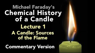 Commentary Lecture One: The Chemical History of a Candle - The Sources of its Flame
