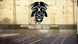 Matt Caseli & Terry Lex Ft. Catraz - Born Slippy .Nuxx