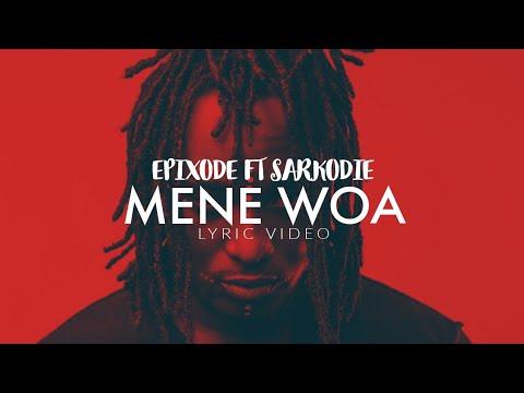 Download • Epixode - Mene Woa ft. Sarkodie || Lyric Video || •