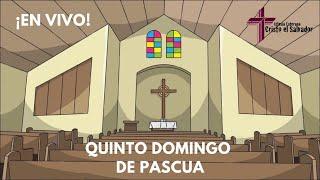 Quinto domingo de Pascua, Cristo El Salvador LCMS Del Rio, TX