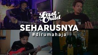 Download lagu Last Child #DiRumahAja - Seharusnya