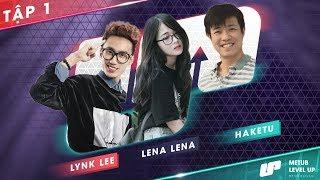 Level Up - Kết Nối Đam Mê | Lynk Lee, Lena Lena, Haketu | Tập 1 Full HD