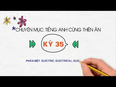 [TIẾNG ANH CÙNG THIÊN ÂN] - Kỳ 35: Phân Biệt Electric, Electrical, Electronic Trong Tiếng Anh