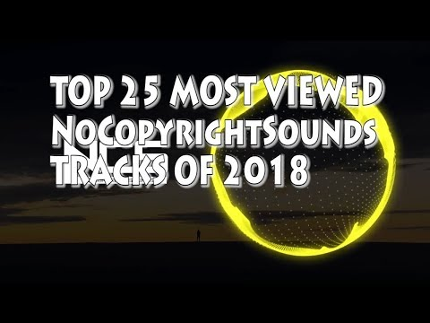Top 25 Most Viewed NoCopyrightSounds [NCS] Tracks Of 2018