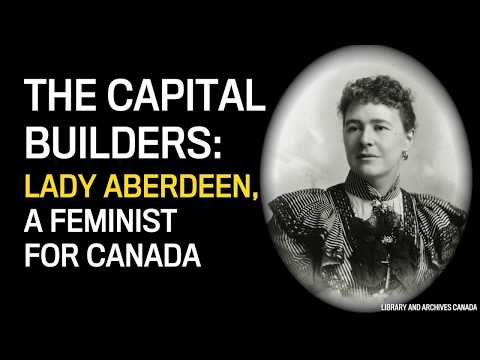 The Capital Builders: Lady Aberdeen, a feminist for Canada