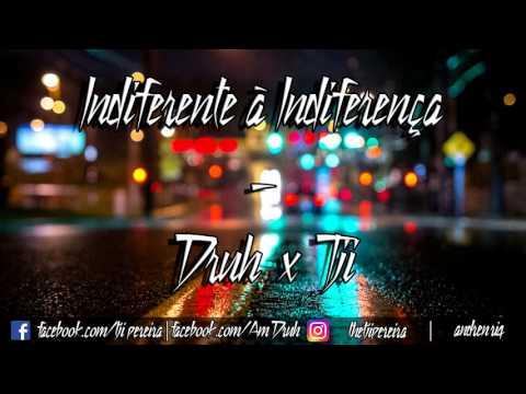 Druh - Indiferente à Indiferença ft. Tji
