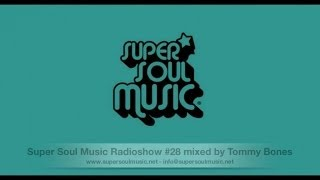 Super Soul Music Radioshow #28 mixed By Tommy Bones
