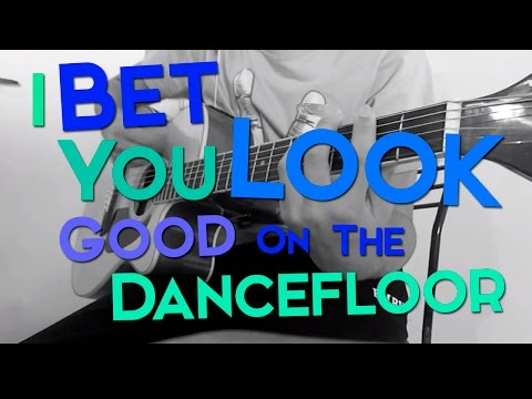I Bet You Look Good On The Dancefloor -...