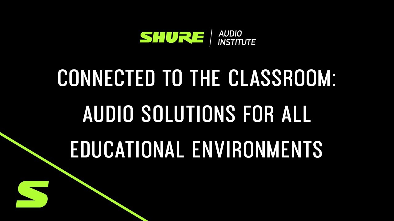 Shure Webinar - Connected to the Classroom: Audio Solutions for All Educational Environments
