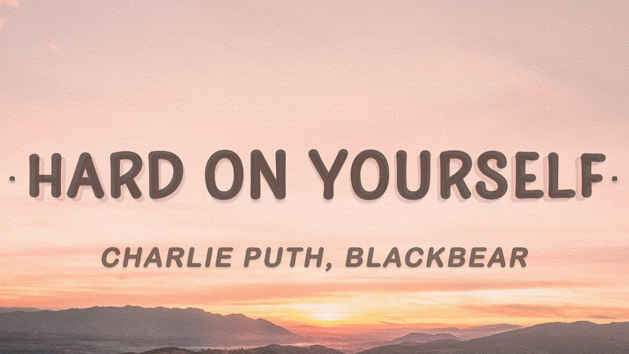 Charlie Puth - Hard On Yourself (Lyrics) ft. blackbear