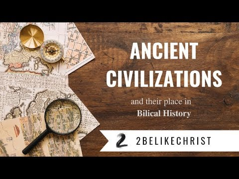 Ancient Civilizations And Their Place In Biblical History    2BeLikeChrist