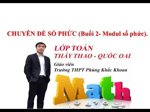 Số Phức Lớp 12 (Buổi 2). Tính modul và điểm biểu diễn số phức. Thầy Thao- THPT Phùng Khắc Khoan.