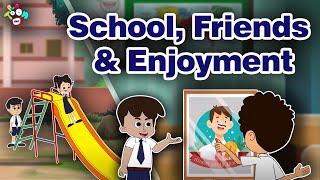 School, Friends & Enjoyment   Stories For Kids   Moral Stories For Kids   Kids Cartoon   Kids Story