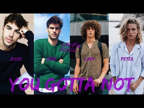 Little Mix - You Gotta Not (Male Version)