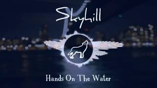 Skyhill - Hands On The Water