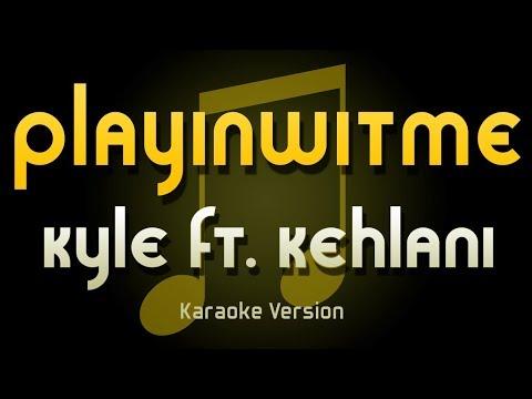 KYLE - Playinwitme ft. Kehlani (Karaoke) ♪