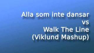 Alla som inte dansar vs Walk The Line (Viklund Mashup)