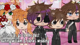 afton kids go to the past during william & clara's wedding (original?) || gacha club