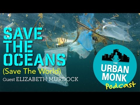 Save The Ocean, Save The World with Guest Elizabeth Murdock