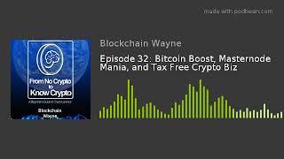 episode 32 bitcoin boost masternode mania and tax free crypto biz