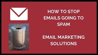 How To Stop Emails Going To Spam - Email Marketing Solutions