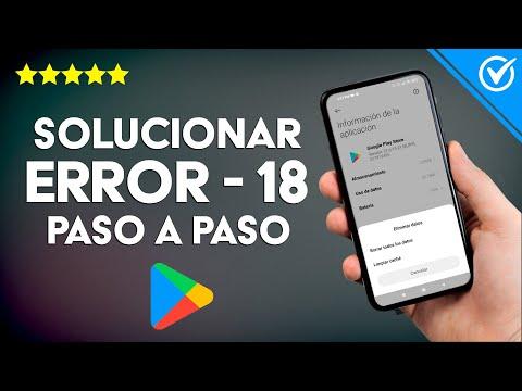 Cómo Solucionar el 'error -18' de la Play Store paso a paso