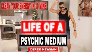 Life of a Psychic Medium: Derek Newman 10 Minute Quick Energy Clearing