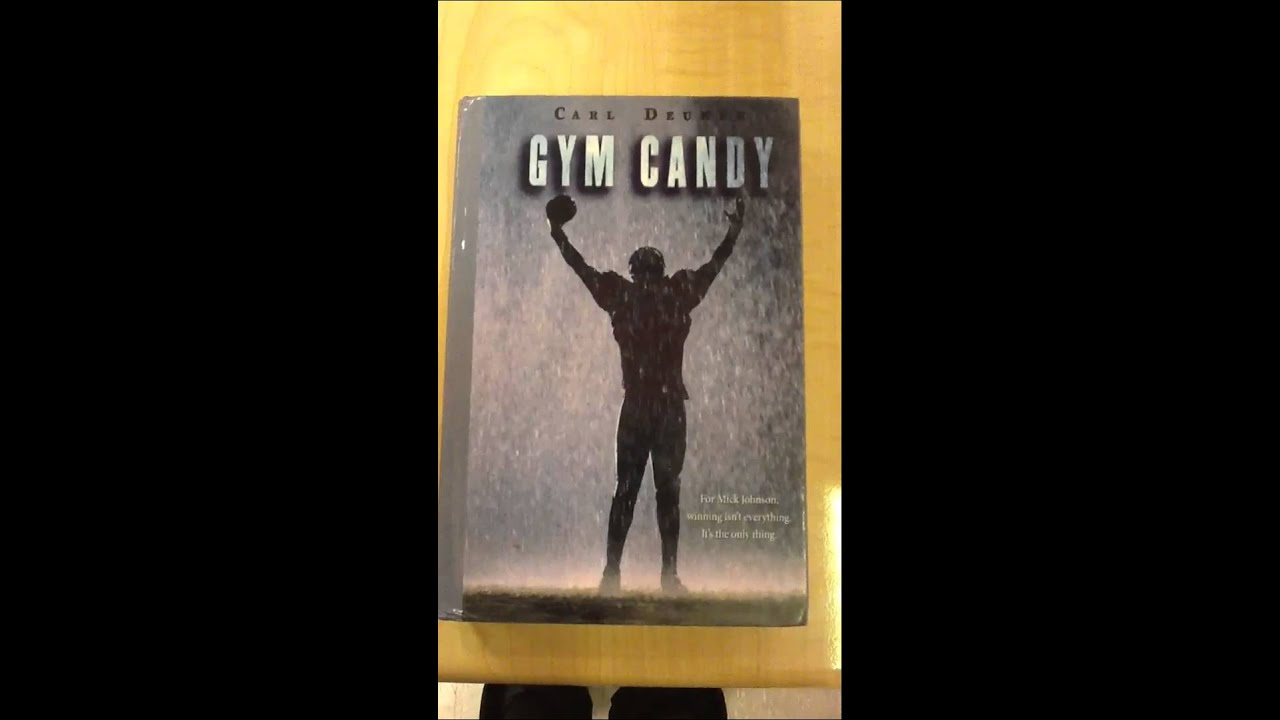 gym candy by carl deuker Gym candy by carl dueker is a realistic fiction novel about a high schooler named mick who has a problem with steroid use mick has been the star of the football team from when he was a pee-wee but he wanted to keep on getting better.