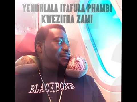YENDHLALA ITAFULA PHAMBI KWE ZITHA ZAMI BY THE LAST HUMBLE CHILD